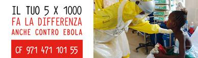 Il tuo cinque per mille fa la differenza. Anche contro Ebola. Codice fiscale 971 471 101 55