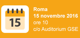 Roma, 15 novembre 2016 ore 10 - c/o Auditorium GSE