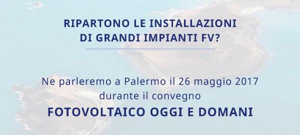 Ripartono le installazioni di grandi impianti FV? Ne parleremo a Palermo il 26 maggio 2017 durante il convegno Fotovoltaico oggi e domani
